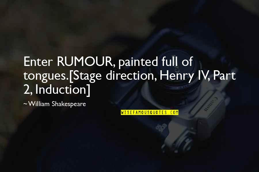 Rumor Quotes By William Shakespeare: Enter RUMOUR, painted full of tongues.[Stage direction, Henry
