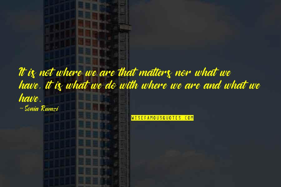 Rumzi Quotes By Sonia Rumzi: It is not where we are that matters