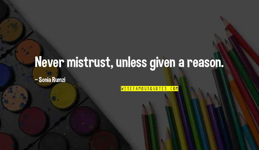 Rumzi Quotes By Sonia Rumzi: Never mistrust, unless given a reason.