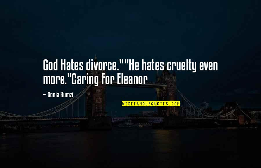 """Rumzi Quotes By Sonia Rumzi: God Hates divorce.""""""""He hates cruelty even more.""""Caring For"""