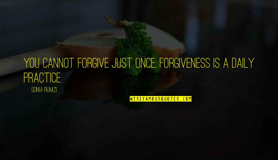 Rumzi Quotes By Sonia Rumzi: You cannot forgive just once, forgiveness is a