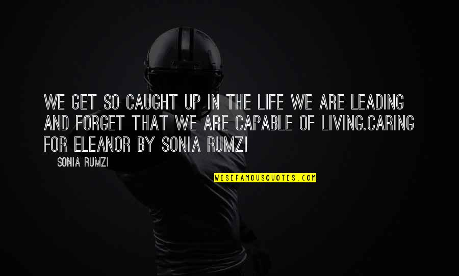 Rumzi Quotes By Sonia Rumzi: We get so caught up in the life