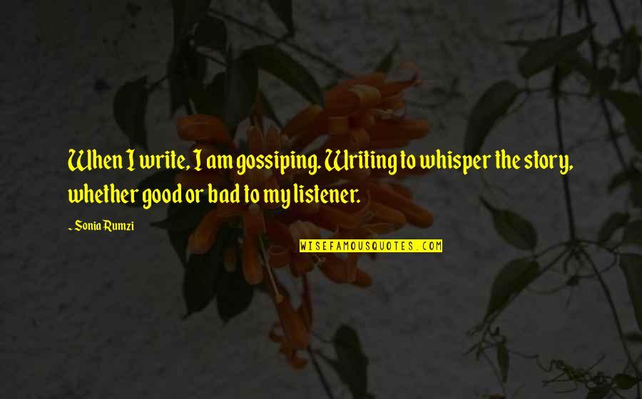 Rumzi Quotes By Sonia Rumzi: When I write, I am gossiping. Writing to