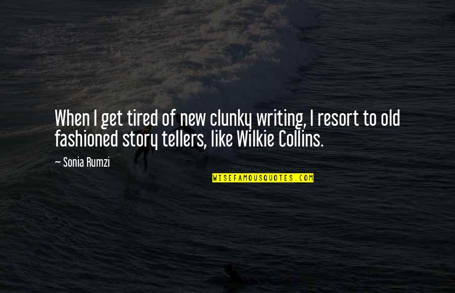 Rumzi Quotes By Sonia Rumzi: When I get tired of new clunky writing,