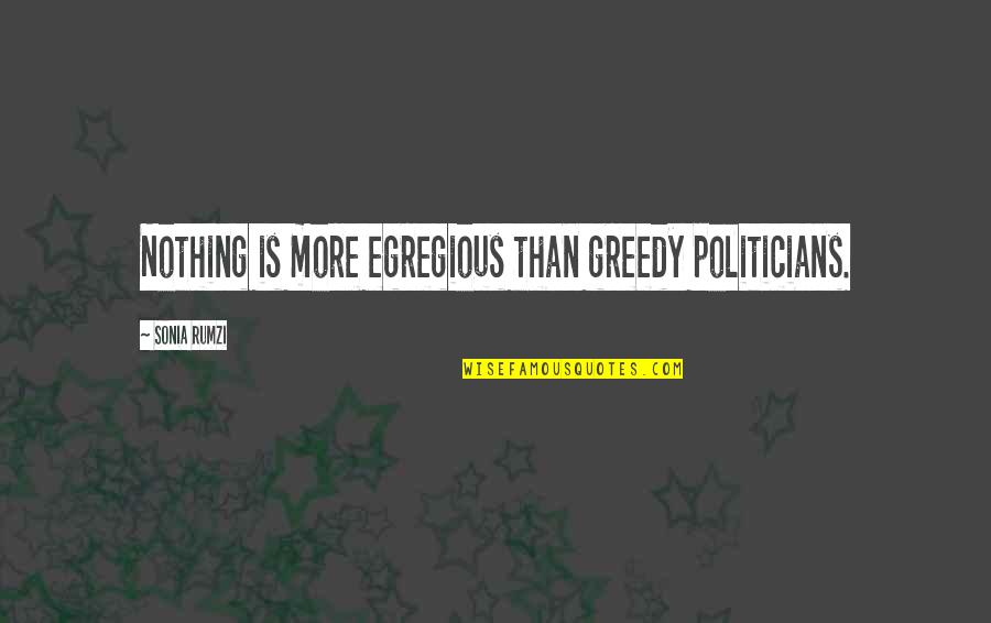 Rumzi Quotes By Sonia Rumzi: Nothing is more egregious than greedy politicians.