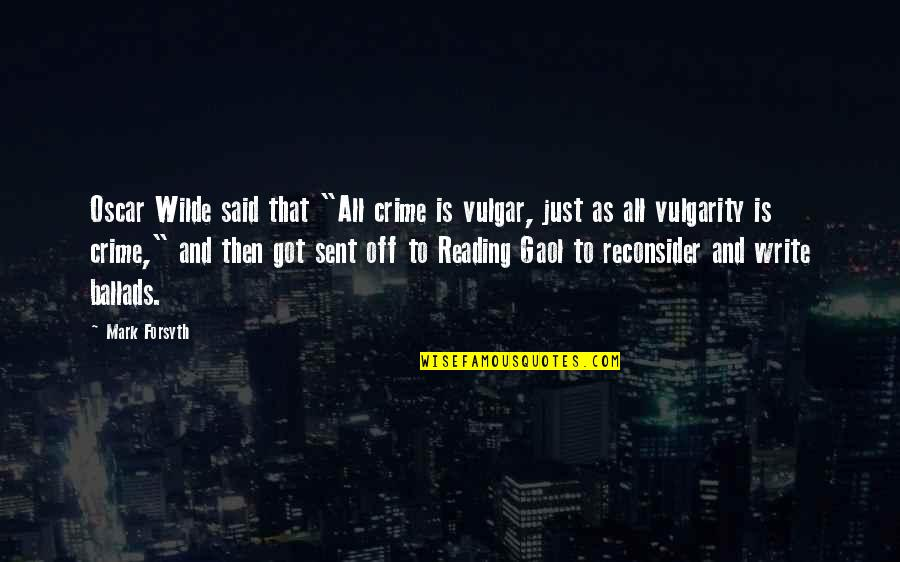 "Run All Night Quotes By Mark Forsyth: Oscar Wilde said that ""All crime is vulgar,"