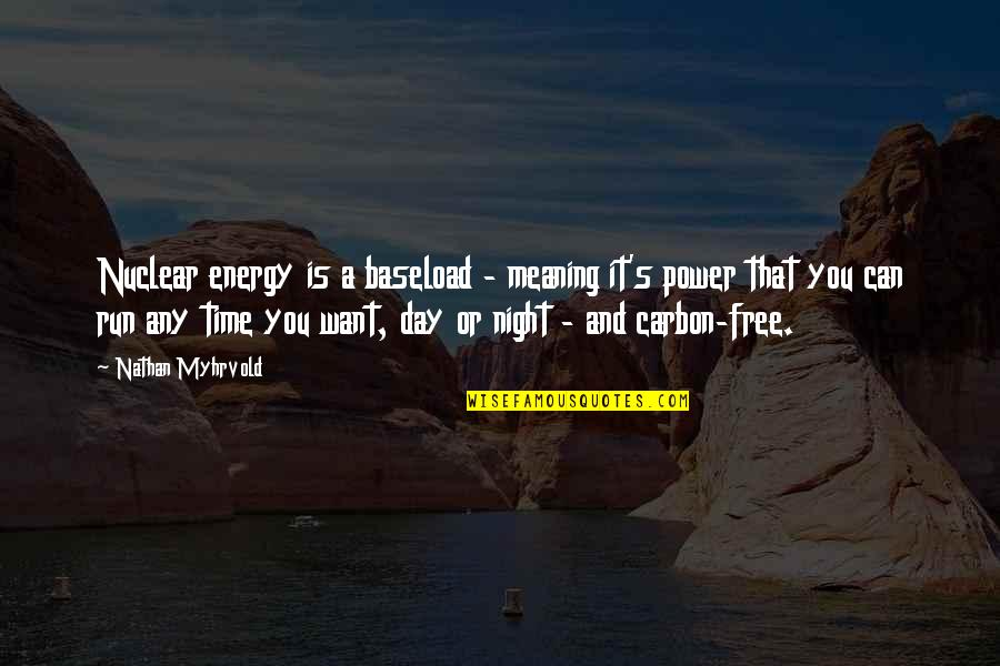 Run All Night Quotes By Nathan Myhrvold: Nuclear energy is a baseload - meaning it's