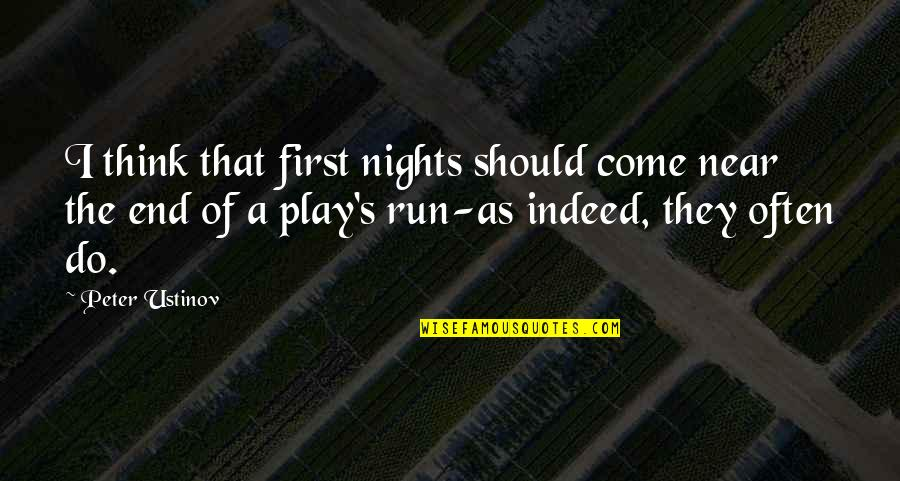 Run All Night Quotes By Peter Ustinov: I think that first nights should come near