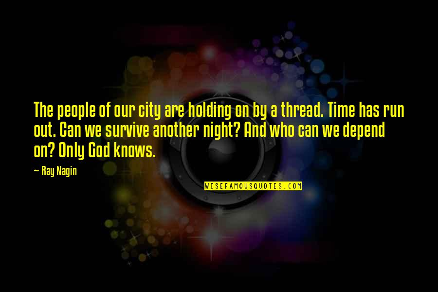 Run All Night Quotes By Ray Nagin: The people of our city are holding on