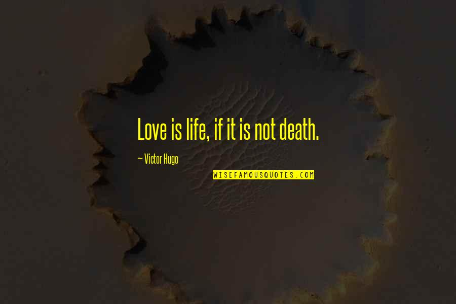 Run By Ann Patchett Quotes By Victor Hugo: Love is life, if it is not death.
