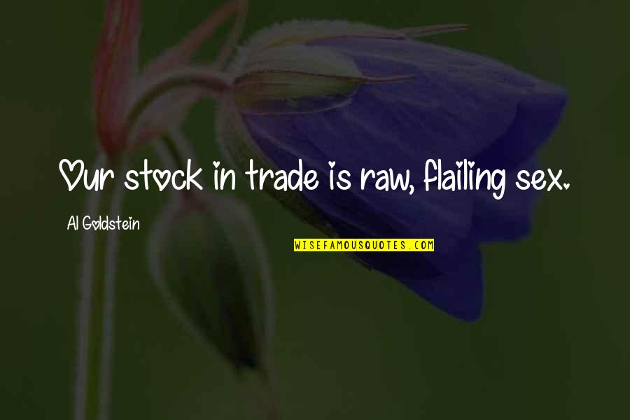 Run Eric Walters Quotes By Al Goldstein: Our stock in trade is raw, flailing sex.