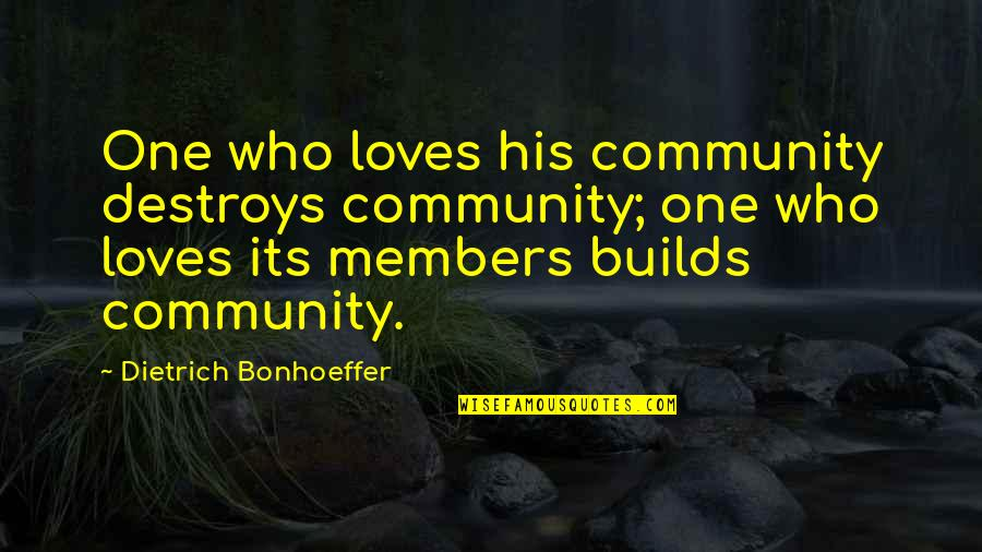 Run Eric Walters Quotes By Dietrich Bonhoeffer: One who loves his community destroys community; one
