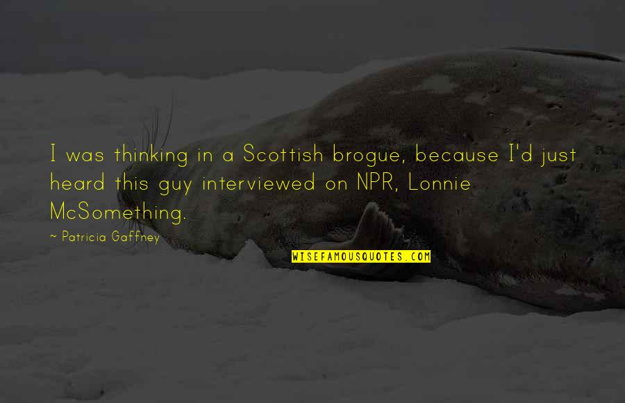 Run Eric Walters Quotes By Patricia Gaffney: I was thinking in a Scottish brogue, because