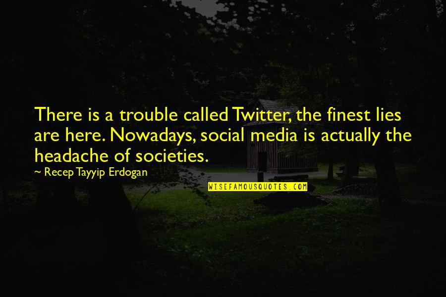 Run Eric Walters Quotes By Recep Tayyip Erdogan: There is a trouble called Twitter, the finest