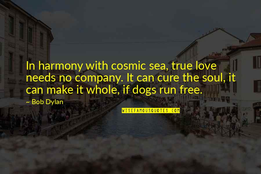 Run To The Sea Quotes By Bob Dylan: In harmony with cosmic sea, true love needs