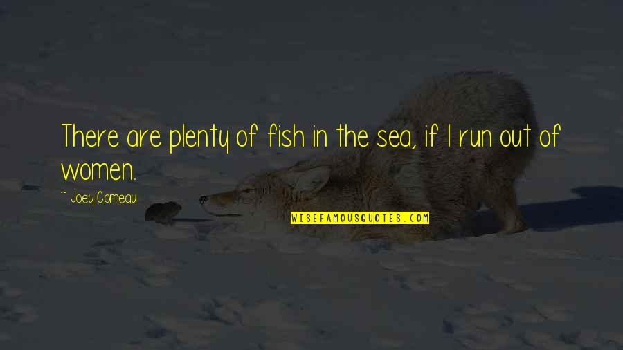 Run To The Sea Quotes By Joey Comeau: There are plenty of fish in the sea,