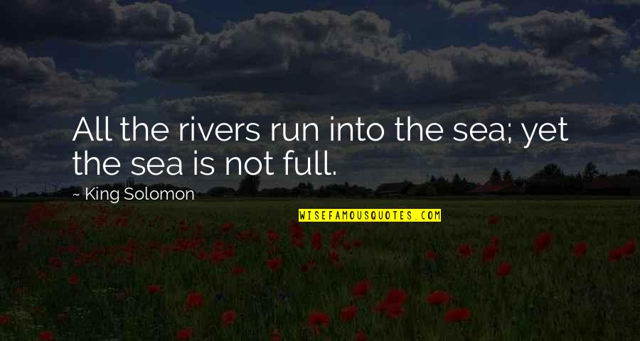 Run To The Sea Quotes By King Solomon: All the rivers run into the sea; yet