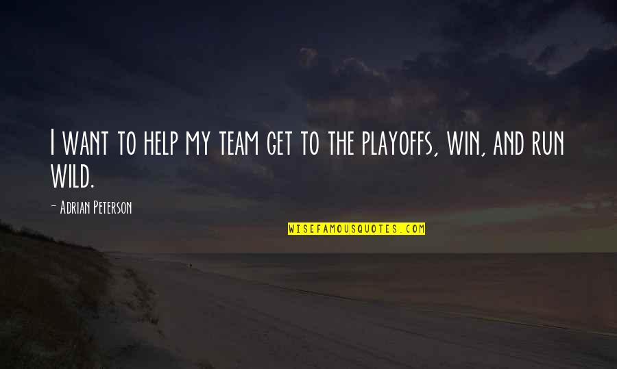 Run To Win Quotes By Adrian Peterson: I want to help my team get to