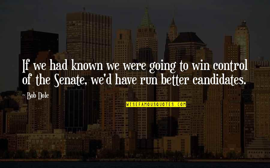 Run To Win Quotes By Bob Dole: If we had known we were going to