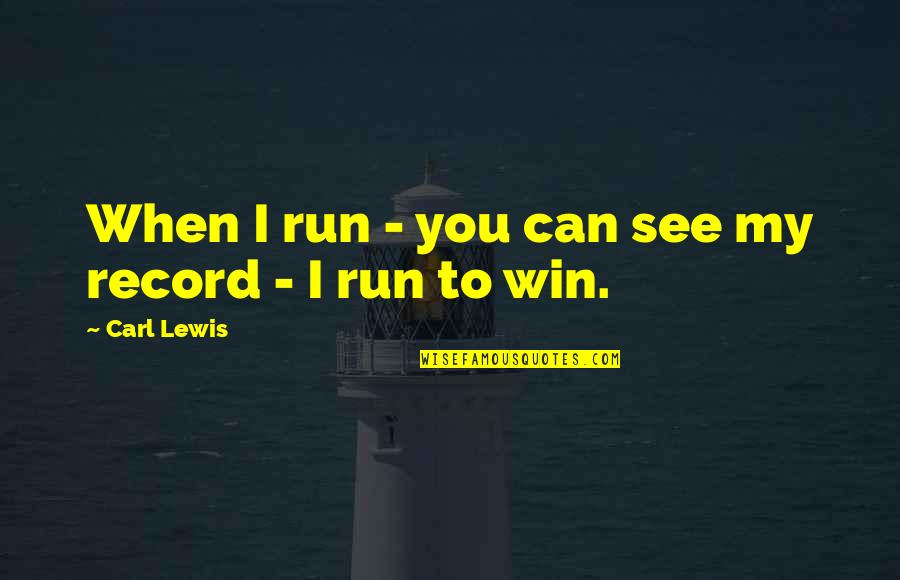 Run To Win Quotes By Carl Lewis: When I run - you can see my