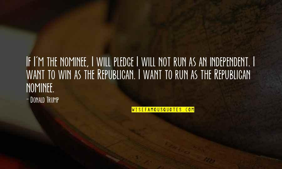 Run To Win Quotes By Donald Trump: If I'm the nominee, I will pledge I