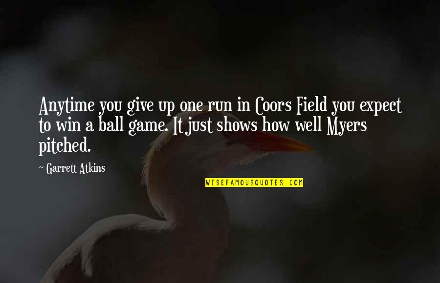 Run To Win Quotes By Garrett Atkins: Anytime you give up one run in Coors