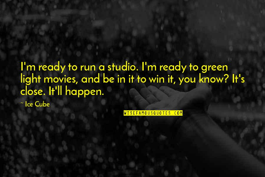 Run To Win Quotes By Ice Cube: I'm ready to run a studio. I'm ready