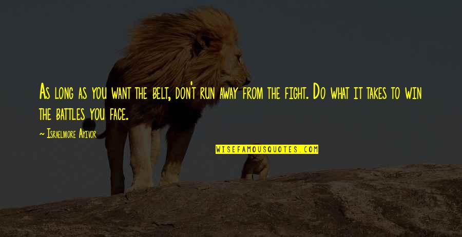 Run To Win Quotes By Israelmore Ayivor: As long as you want the belt, don't