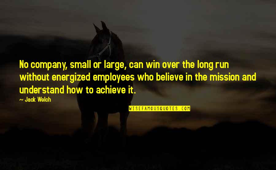 Run To Win Quotes By Jack Welch: No company, small or large, can win over