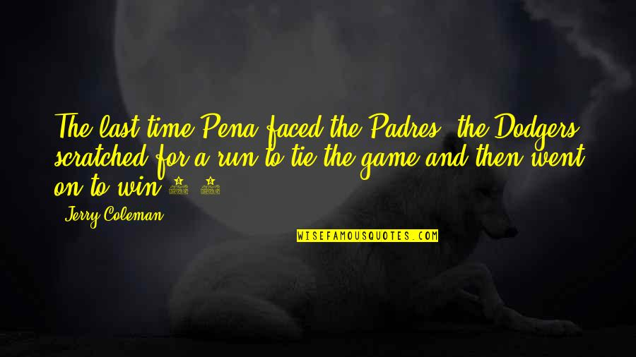 Run To Win Quotes By Jerry Coleman: The last time Pena faced the Padres, the