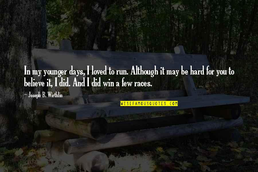 Run To Win Quotes By Joseph B. Wirthlin: In my younger days, I loved to run.