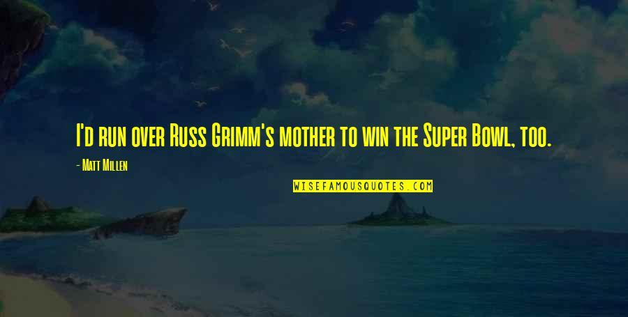 Run To Win Quotes By Matt Millen: I'd run over Russ Grimm's mother to win