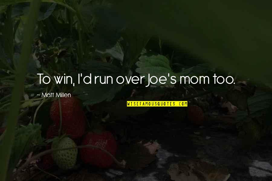 Run To Win Quotes By Matt Millen: To win, I'd run over Joe's mom too.