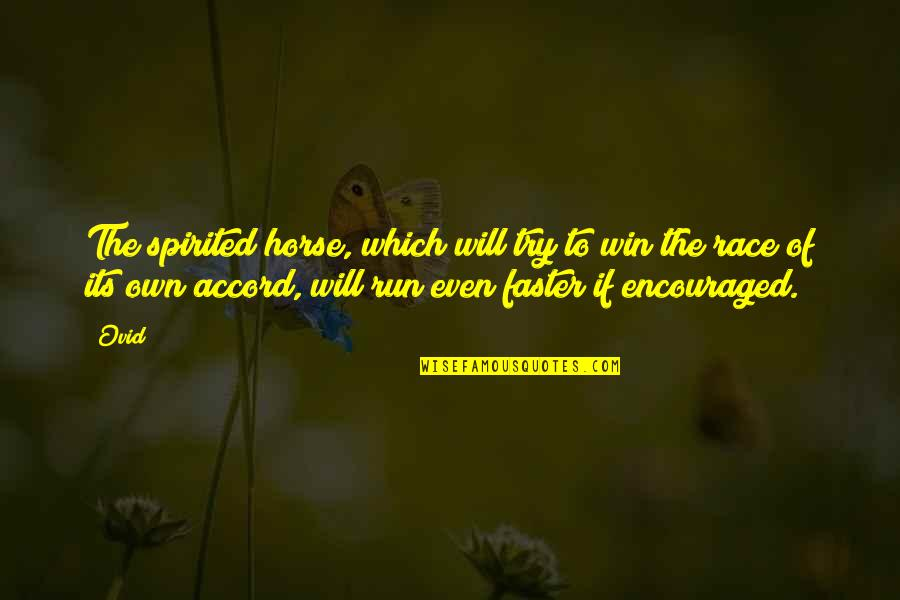 Run To Win Quotes By Ovid: The spirited horse, which will try to win