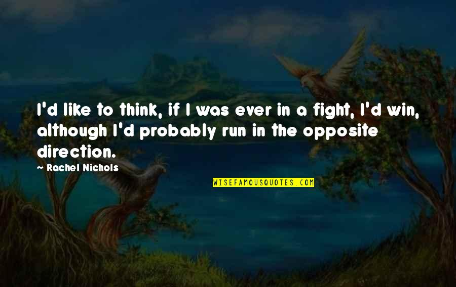 Run To Win Quotes By Rachel Nichols: I'd like to think, if I was ever