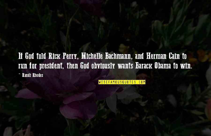 Run To Win Quotes By Randi Rhodes: If God told Rick Perry, Michelle Bachmann, and
