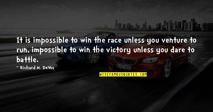 Run To Win Quotes By Richard M. DeVos: It is impossible to win the race unless