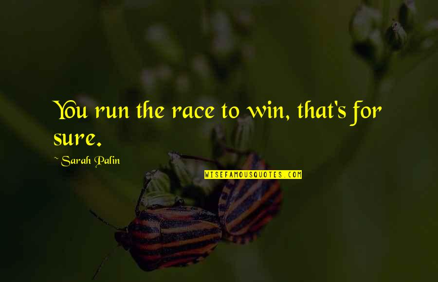 Run To Win Quotes By Sarah Palin: You run the race to win, that's for