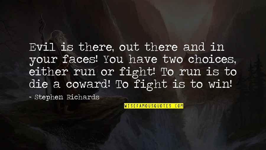 Run To Win Quotes By Stephen Richards: Evil is there, out there and in your