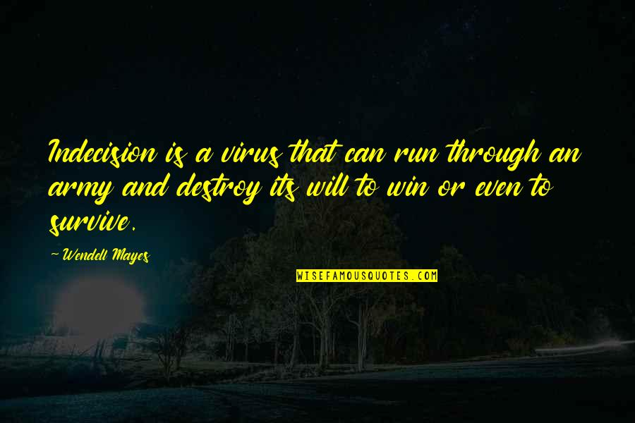 Run To Win Quotes By Wendell Mayes: Indecision is a virus that can run through