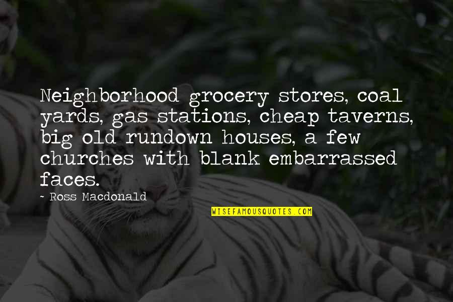 Rundown Quotes By Ross Macdonald: Neighborhood grocery stores, coal yards, gas stations, cheap