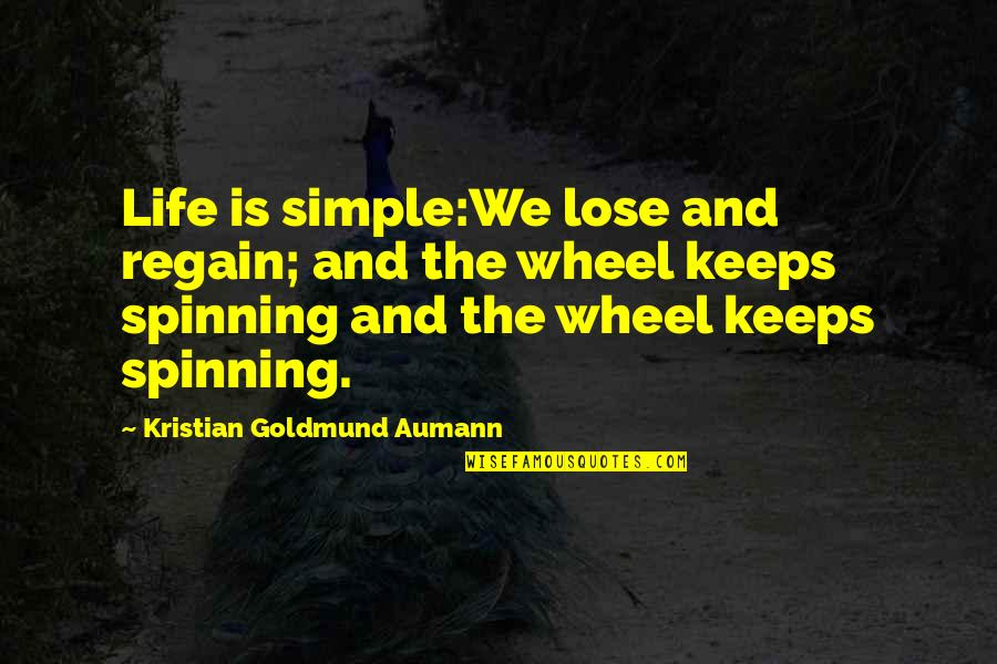 Runlet Quotes By Kristian Goldmund Aumann: Life is simple:We lose and regain; and the