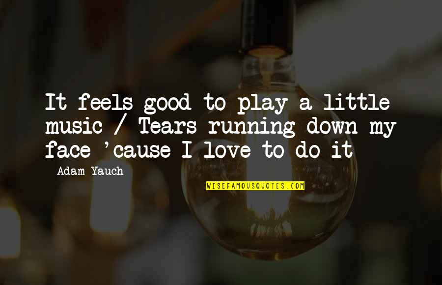 Running And Music Quotes By Adam Yauch: It feels good to play a little music