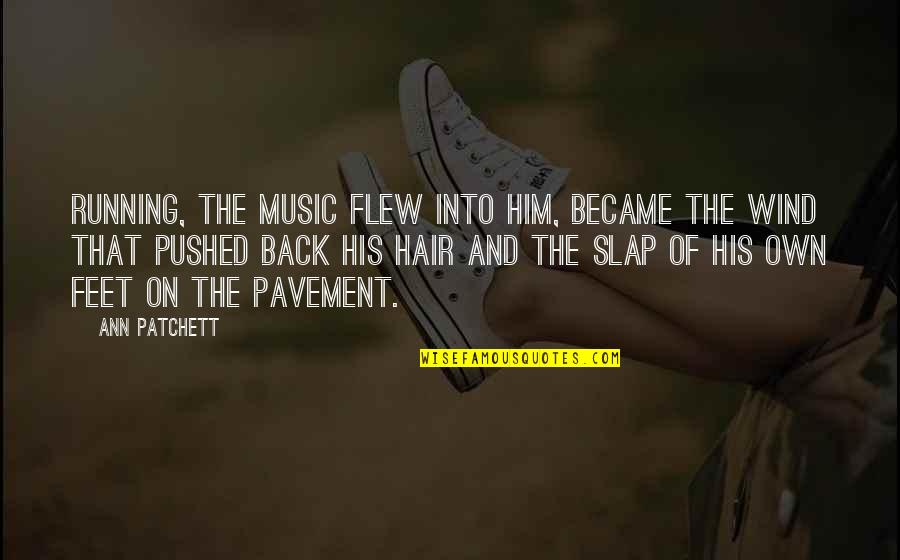 Running And Music Quotes By Ann Patchett: Running, the music flew into him, became the