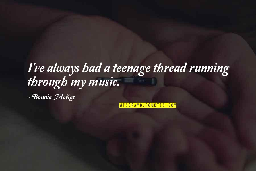 Running And Music Quotes By Bonnie McKee: I've always had a teenage thread running through
