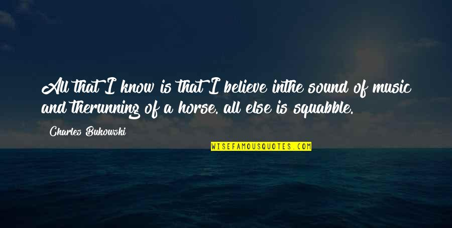Running And Music Quotes By Charles Bukowski: All that I know is that I believe