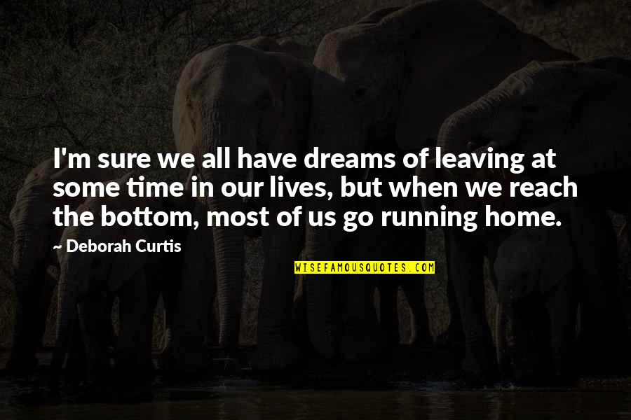 Running And Music Quotes By Deborah Curtis: I'm sure we all have dreams of leaving