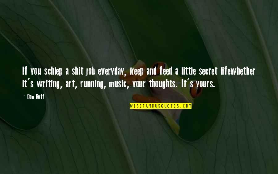 Running And Music Quotes By Don Roff: If you schlep a shit job everyday, keep
