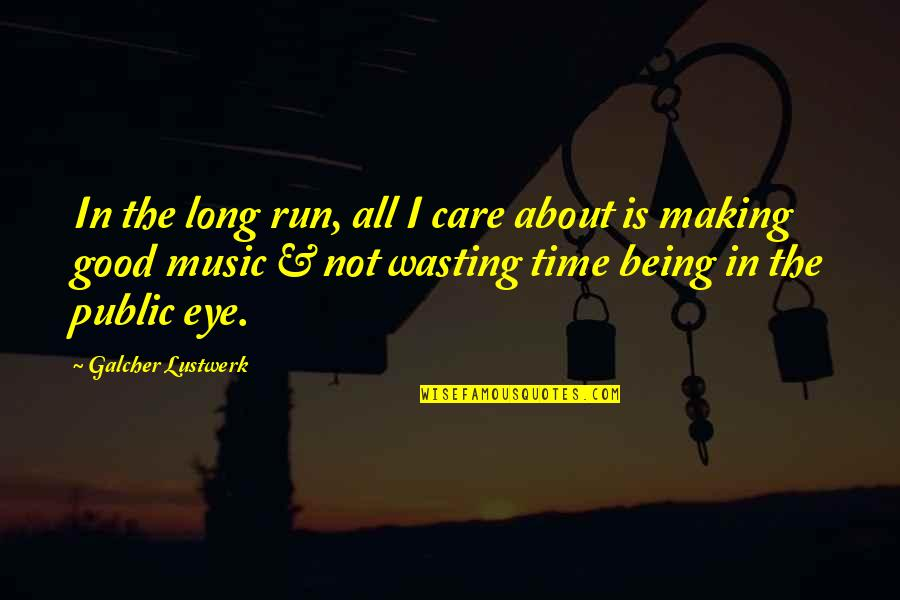 Running And Music Quotes By Galcher Lustwerk: In the long run, all I care about