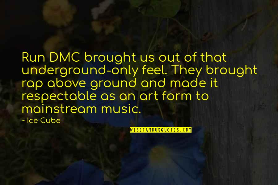 Running And Music Quotes By Ice Cube: Run DMC brought us out of that underground-only
